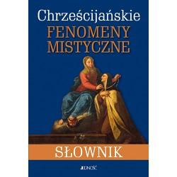 Chrześcijańskie fenomeny mistyczne. Słownik