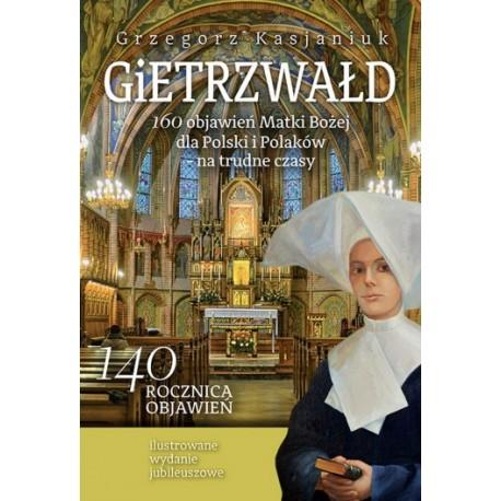 GIETRZWAŁD. 160 objawień Matki Bożej dla Polski i Polaków – na trudne czasy.