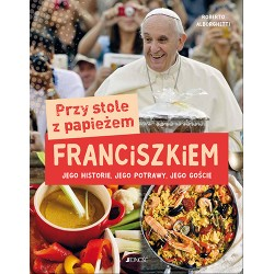 Przy stole z papieżem Franciszkiem. Jego historie, jego potrawy, jego goście