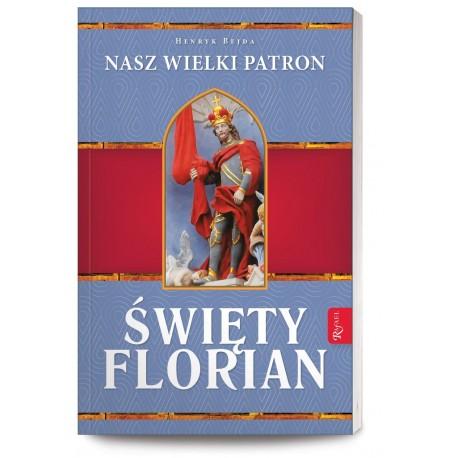 Święty Florian. Nasz wielki patron