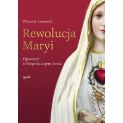 Rewolucja Maryi. Opowieść o Niepokalanym Sercu