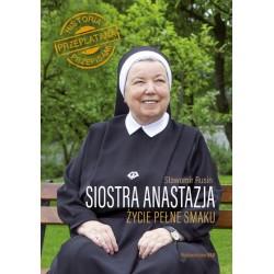 Siostra Anastazja. Życie pełne smaku