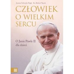 Człowiek o wielkim sercu. O Janie Pawle II dla dzieci