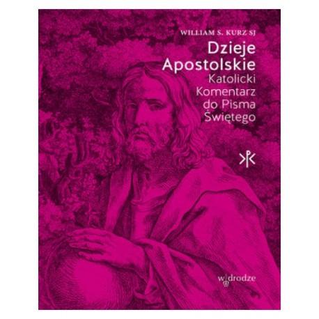 Dzieje Apostolskie. Katolicki Komentarz do Pisma Świętego