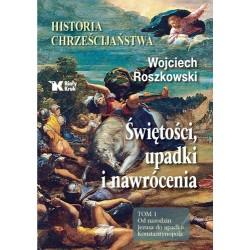 Historia chrześcijaństwa. Świętości, upadki i nawrócenia