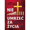 Nie umrzeć za życia. Wiara Krzyż Nawrócenie