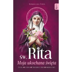 Św. Rita. Moja ukochana święta